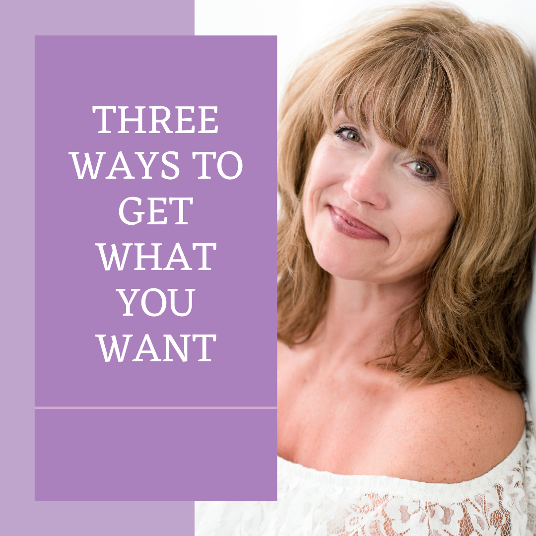 ways to get what you want in life